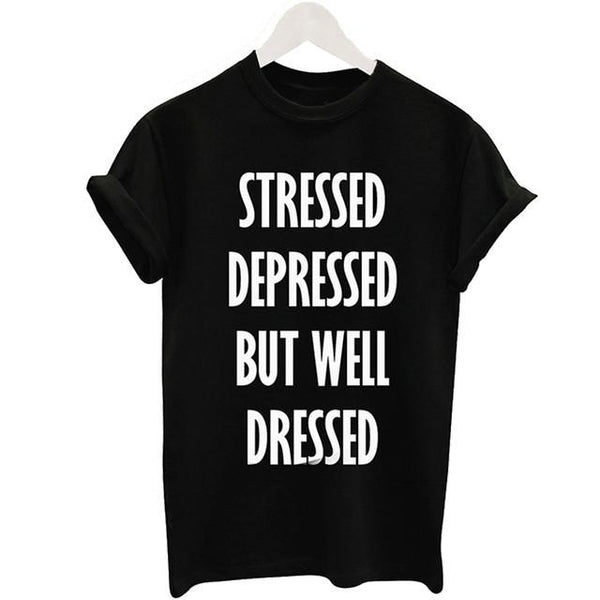 """Stressed, Depressed, But Well Dressed"" T-Shirt - LovelyMojo"
