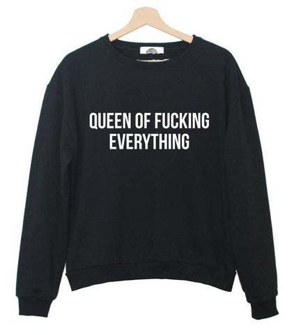 """Queen of fucking everything!"" Sweatshirt - LovelyMojo"