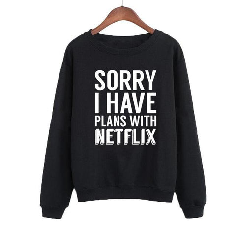 """Sorry I Have Plans With Netflix"" Sweatshirt - LovelyMojo"
