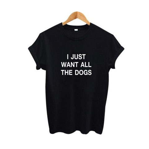 """I Just Want All The Dogs"" T-Shirt - LovelyMojo"