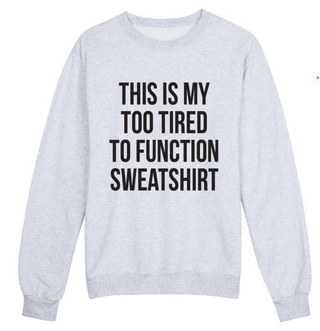 """Too tired to function"" Sweatshirt - LovelyMojo"