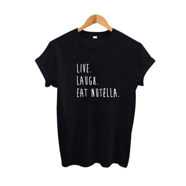 """Live, Laugh, Eat Nutella"" T-Shirt - LovelyMojo"