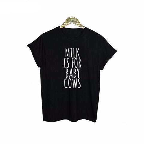 """Milk Is For Baby Cows"" T-Shirt - LovelyMojo"