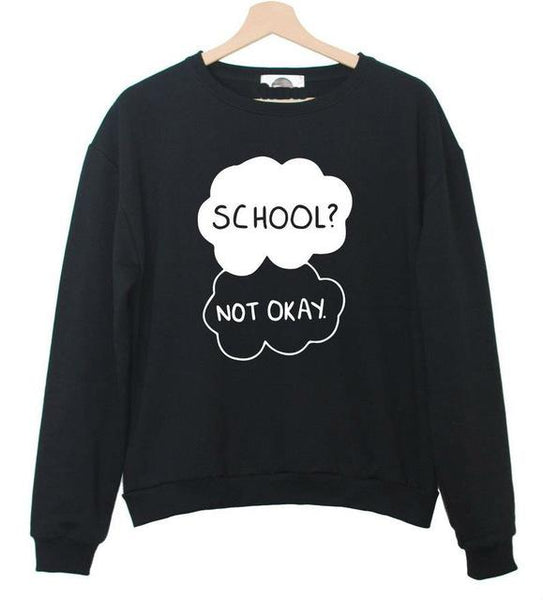 """School? Not okay"" Sweatshirt - LovelyMojo"