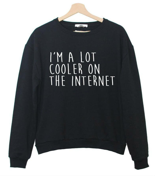 """I'm a lot cooler on the internet"" Sweatshirt - LovelyMojo"