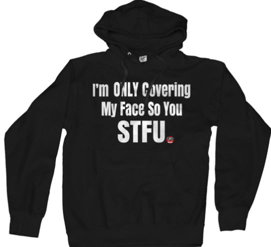 I'm Only Covering My Face So You STFU Pullover HOODIE