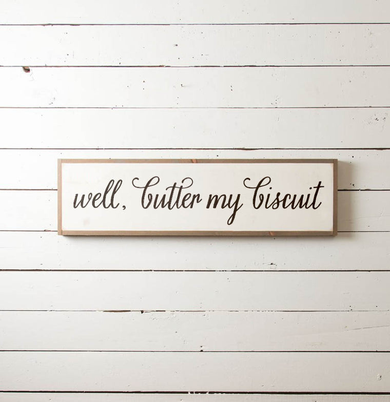 """Well Butter My Biscuit"" Wall Sign"