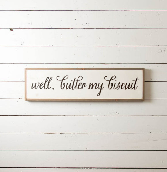 """Well Butter My Biscuit"" Wall Sign - The Painted Porch Co"