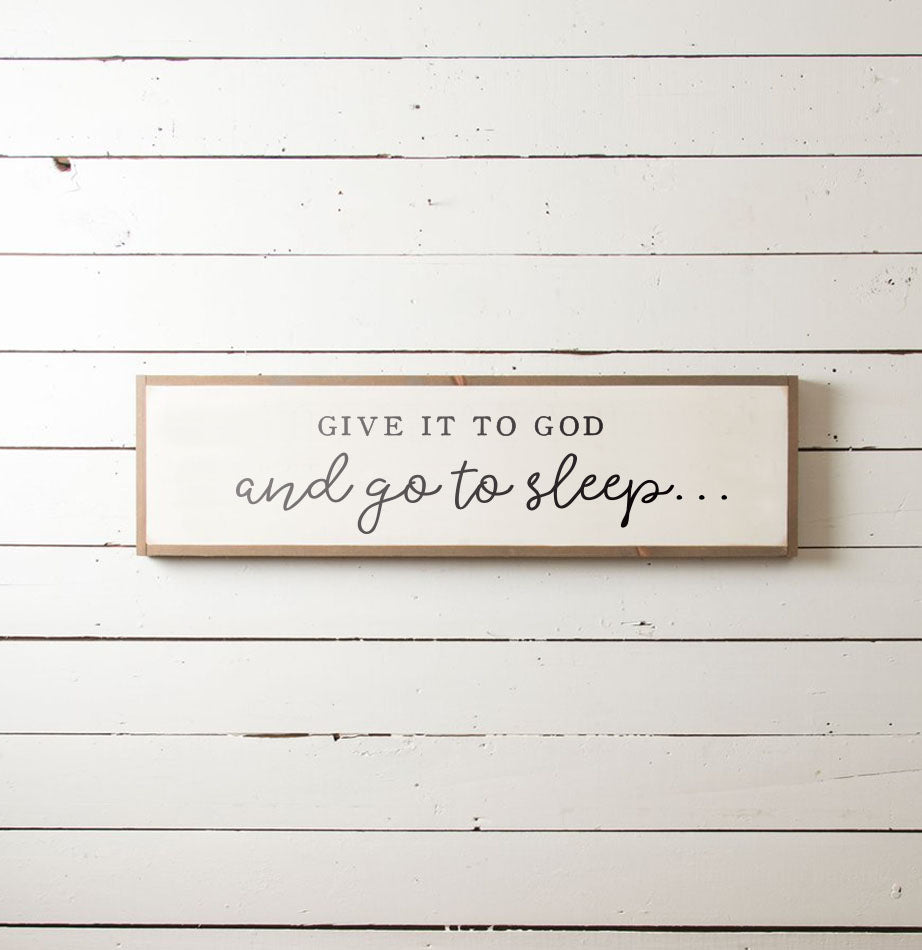 Give it to God and Go to Sleep Wall Sign - The Painted Porch Co