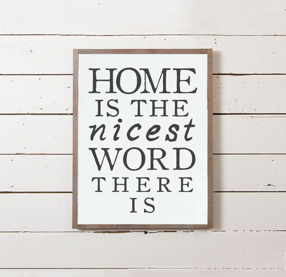 Home is the Nicest Word Wall Sign - The Painted Porch Co