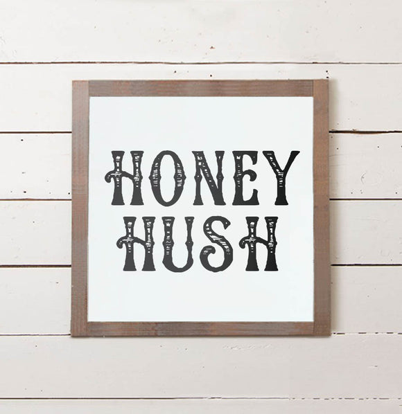 Honey Hush Wall Sign - The Painted Porch Co