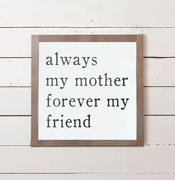 Always My Mother Forever My Friend Sign - The Painted Porch Co