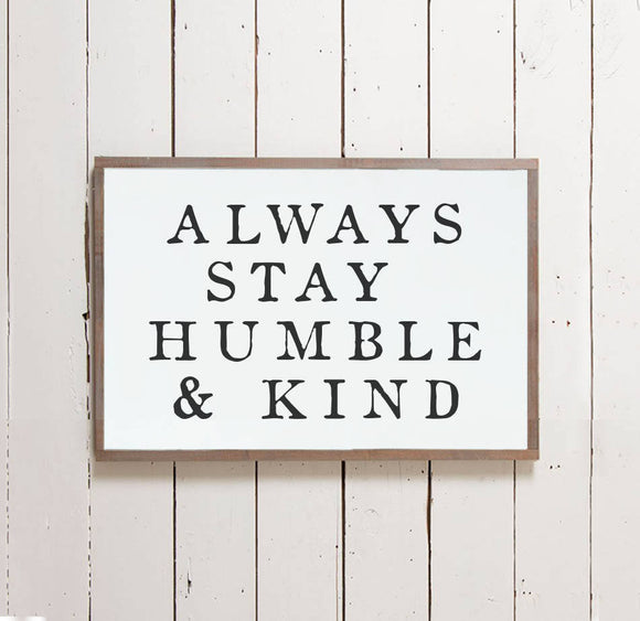 """Always Stay Humble and Kind"" Wall Sign - The Painted Porch Co"
