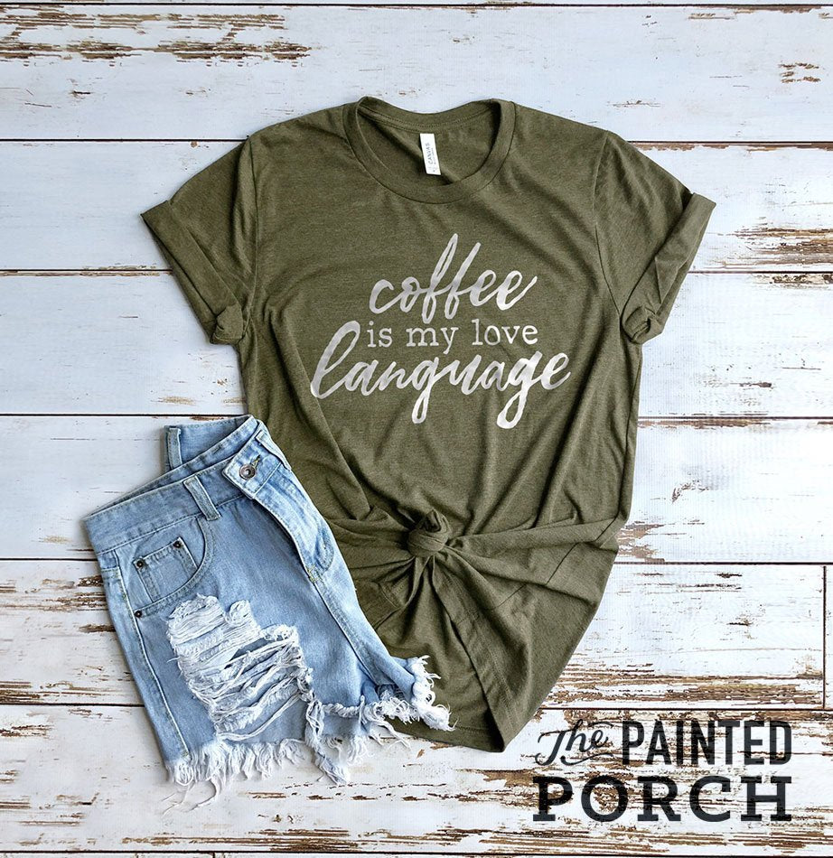 Coffee is my Love Language Shirt - The Painted Porch Co