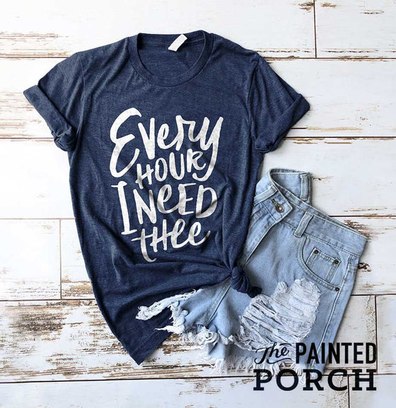 Every Hour I Need Thee Shirt - The Painted Porch Co