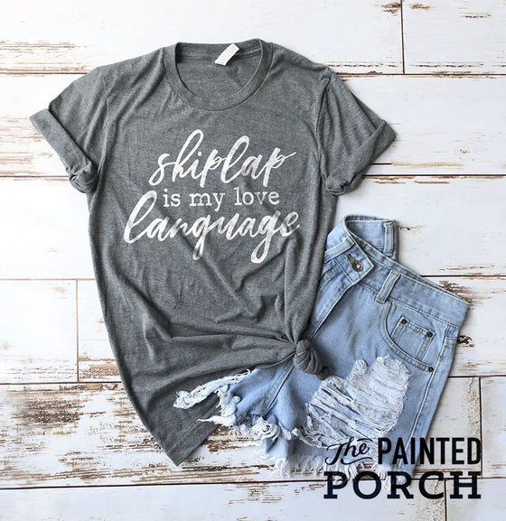 Shiplap is My Love Language Shirt - The Painted Porch Co