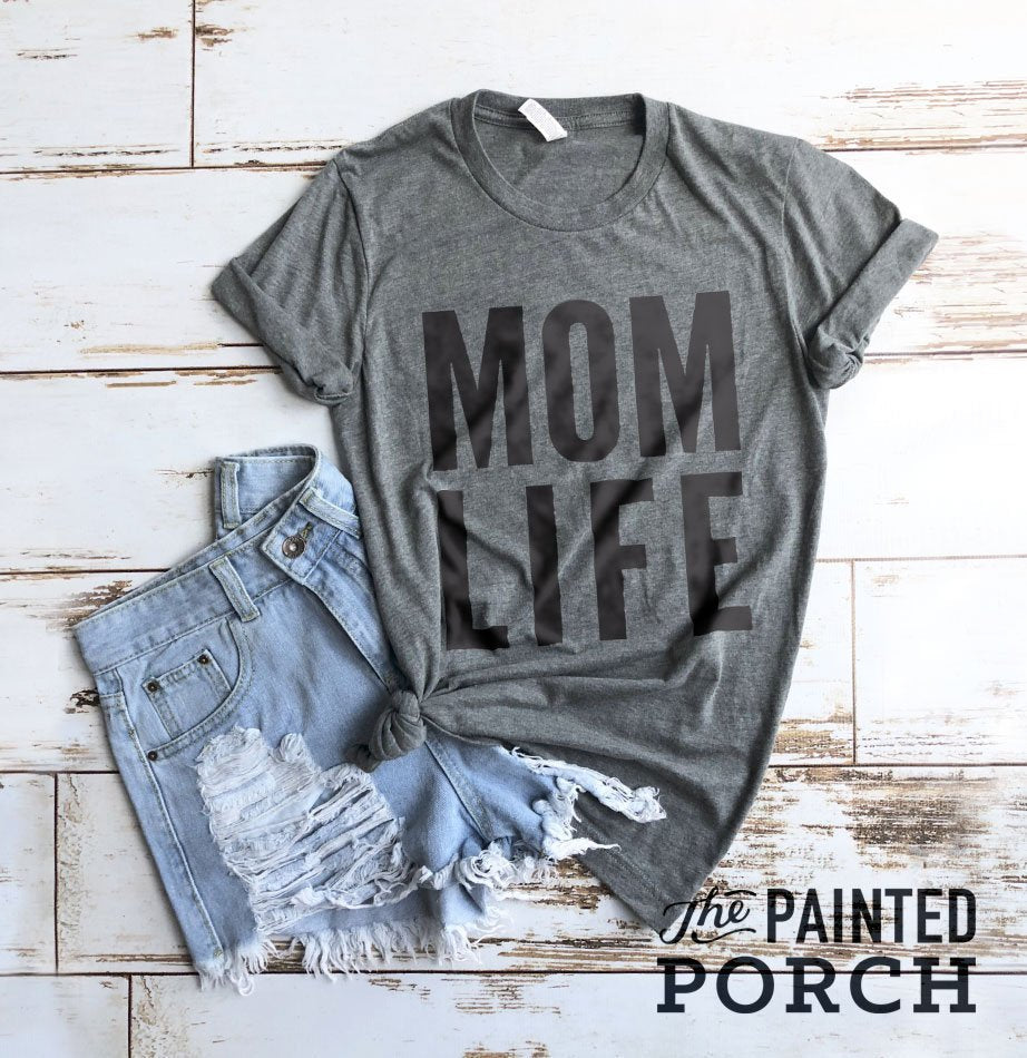 Mom Life Shirt - The Painted Porch Co
