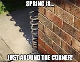 Spring is right around the corner