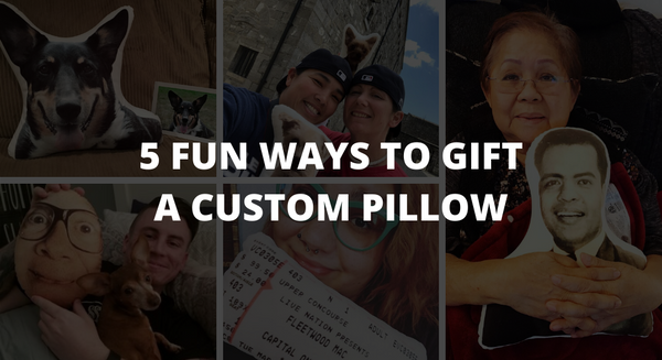 5 Fun Ways To Gift a Custom Pillow