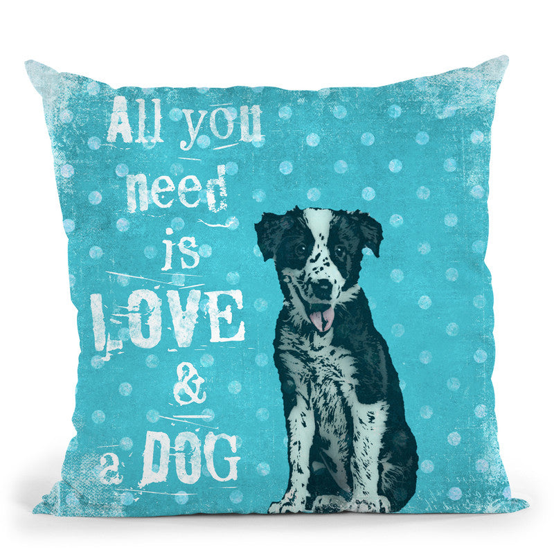All You Need Is A Dog Throw Pillow By Andrea Haase