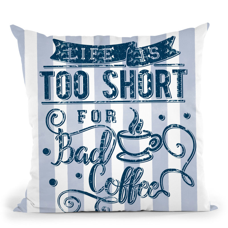 Life Too Short Bad Coffee Throw Pillow By Andrea Haase