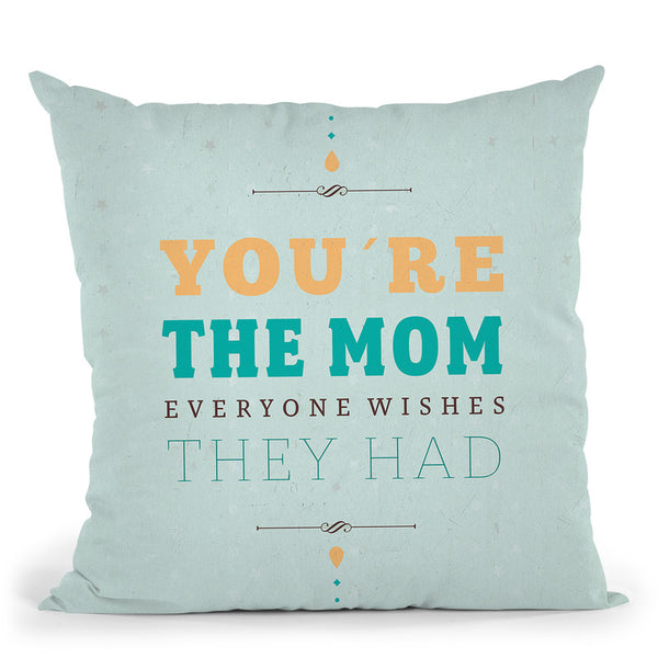 YouÕRe The Mom Throw Pillow By American Flat - All About Vibe