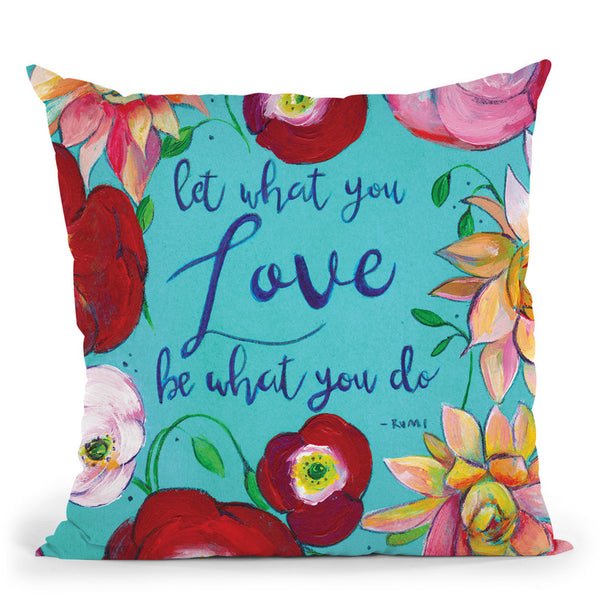 Let What You Love Throw Pillow By Christine Lindstrom