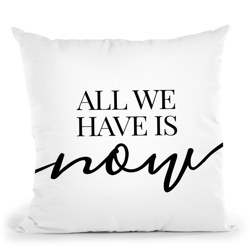 All We Have Is Now Throw Pillow By Little Pitti