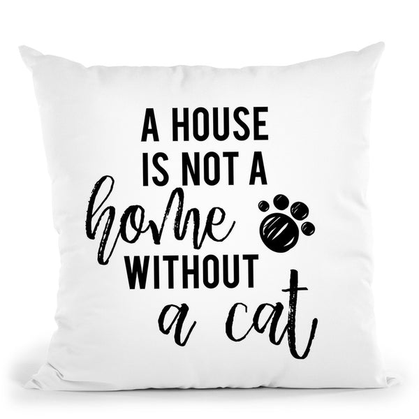 A House Is Not A Home Without A Cat Throw Pillow By Little Pitti