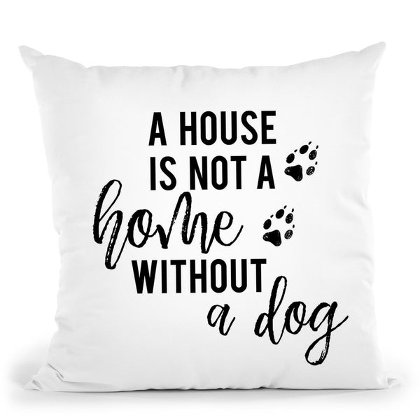 A House Is Not A Home Without A Dog Throw Pillow By Little Pitti