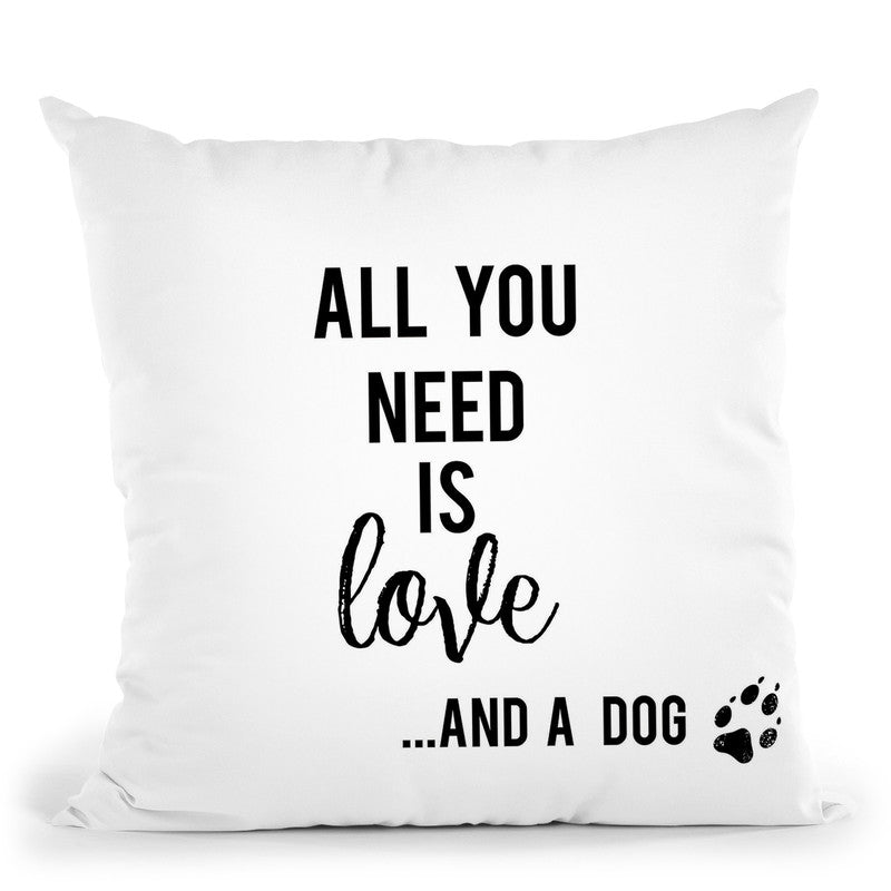 All You Need Is Love And A Dog Throw Pillow By Little Pitti