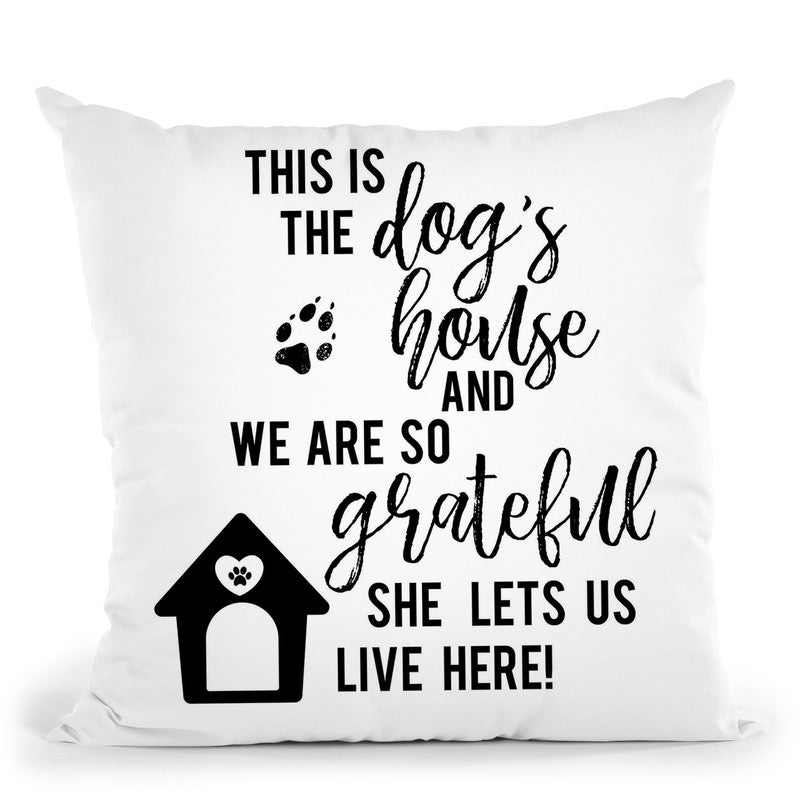 This Is The Dog'S House And We Are So Gratefule Lets Us Live Here Throw Pillow By Little Pitti