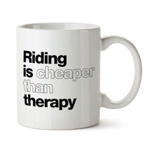 Load image into Gallery viewer, Riding is Cheaper Than Therapy Mug