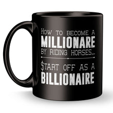 Load image into Gallery viewer, How to Become a Billionaire Riding Horses - Start Off as a Millionaire - Mug