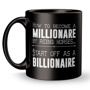 How to Become a Billionaire Riding Horses - Start Off as a Millionaire - Mug
