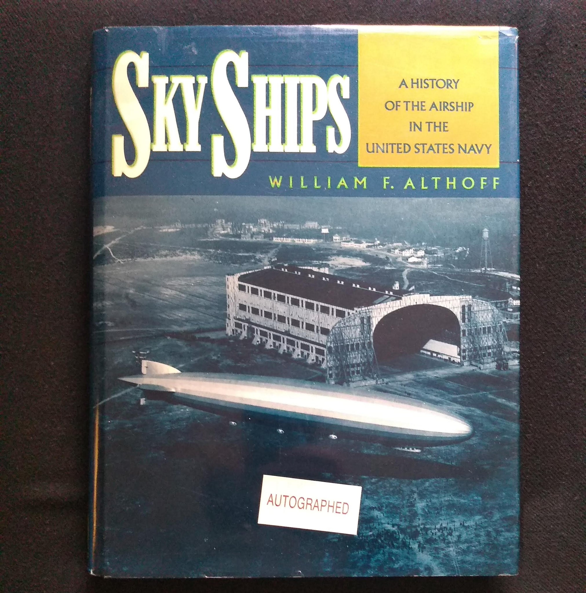 "Book: ""Sky Ships: A History of the Airship in the United States Navy"" Autographed copy"