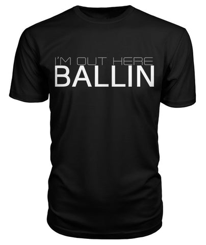 Black I'm Out Here Ballin T-Shirt