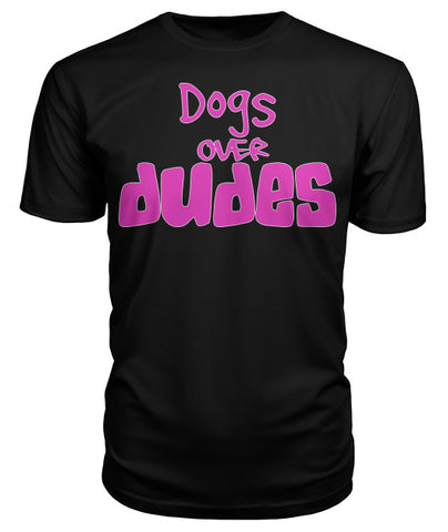 Dogs Over Dudes T-Shirt