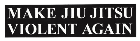 """Make Jiu Jitsu Violent Again"" Bumper Sticker"