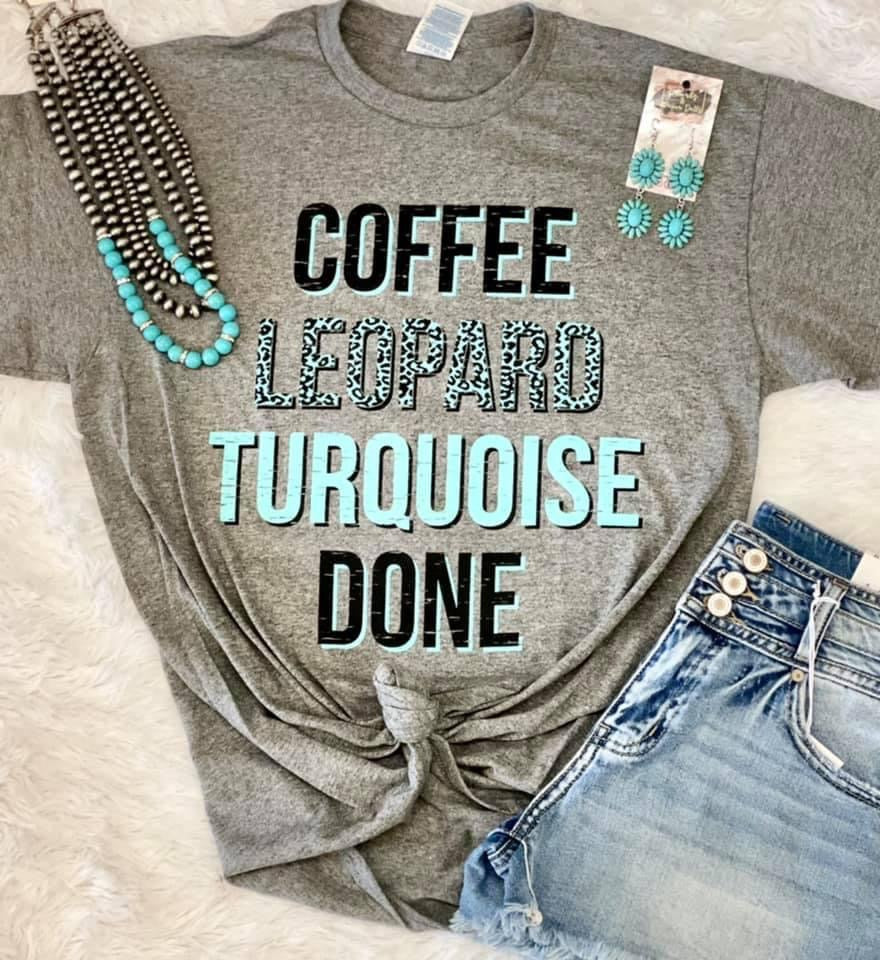 Coffee, Leopard, Turquoise Done Tee