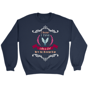 I Fish Like A Girl Try To Keep Up Sweatshirt - Survival Camping Pro