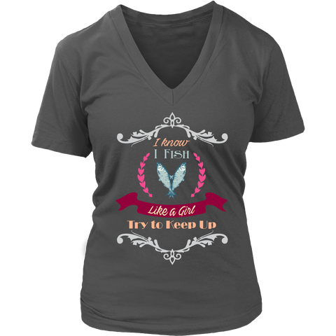 I Know I Fish Like A Girl Funny V-Neck Tshirt U.S.A. Made Tee - Survival Camping Pro