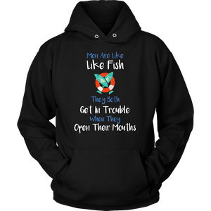 Men Are Like Fish They Get In Trouble When They Open Their Mouths Funny Hoodie - Survival Camping Pro