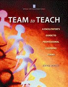 Team to Teach: A Facilitator's Guide to Professional Learning Teams