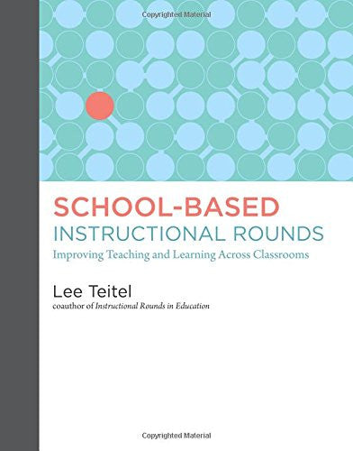 School-Based Instructional Rounds: Improving Teaching and Learning Across Classrooms