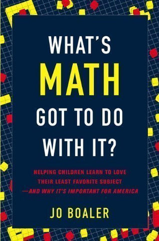 What's Math Got to Do with It?: Helping Children Learn to Love Their Least Favorite Subject--and Why It's Important for America by Boaler, Jo published by Viking Adult (2008) Hardcover