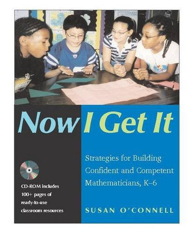 Now I Get It: Strategies for Building Confident and Competent Mathematicians, K-6