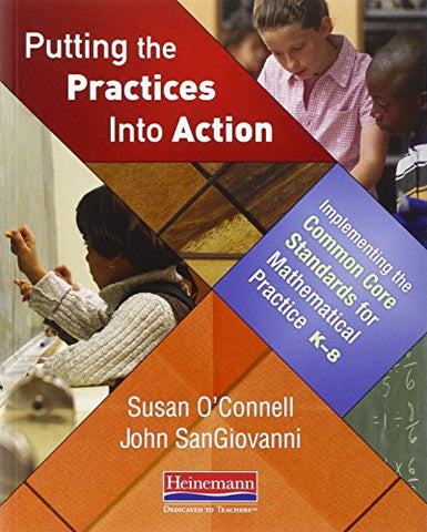 Putting the Practices Into Action: Implementing the Common Core Standards for Mathematical Practice, K-8