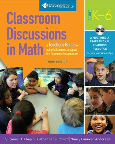 Classroom Discussions in Math A Teacher's Guide for Using Talk Moves to Support the Common Core and More, Grades K-6: a Multimedia Professional Learning Resource