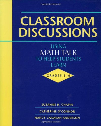 Classroom Discussions: Using Math Talk to Help Students Learn, Grades 1-6